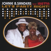 Johnie B. Sanders | Let's Party Right ! Featuring Iretta