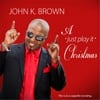 "John K Brown: A ""Just Play It"" Christmas"