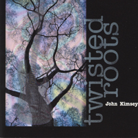 John Kimsey | Twisted Roots