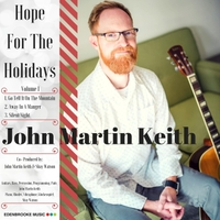 John Martin Keith | Hope for the Holidays, Vol. 1