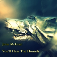 John McGrail | You'll Hear the Hounds
