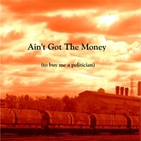 John McGrail | Ain't Got the Money (To Buy Me a Politician)