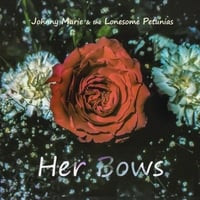 Johnny Marie & the Lonesome Petunias | Her Bows
