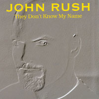 John Rush | They Don't Know My Name