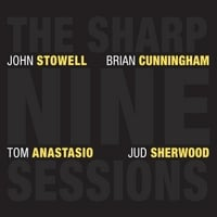 John Stowell, Brian Cunningham, Tom Anastasio & Jud Sherwood | The Sharp Nine Sessions