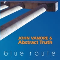 John Vanore & Abstract Truth | Blue Route