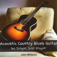 John Williams | Acoustic Country Blues Guitar - No Singin, Just Playin'