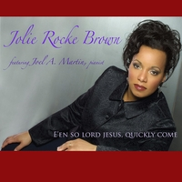 Jolie Rocke Brown | E'en so Lord Jesus Quickly Come