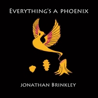 Jonathan Brinkley | Everything's a Phoenix
