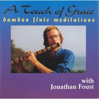 Jonathan Foust | A Touch of Grace: Bamboo Flute Meditations