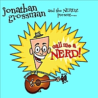 Jonathan Grossman & the Nerdz | Call Me a Nerd