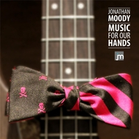 Jonathan Moody | Music for Our Hands
