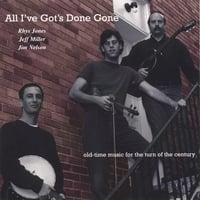 Rhys Jones, Jeff Miller, and Jim Nelson | All I've Gots Done Gone