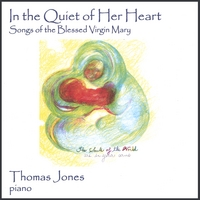 Thomas Jones | In the Quiet of Her Heart - Songs of the Blessed Virgin Mary