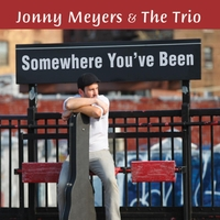 Jonny Meyers & the Trio | Somewhere You've Been