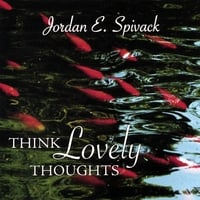 Jordan E. Spivack | Think Lovely Thoughts