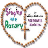 Joseph Lee Hooker | Singing the Rosary: Sorrowful Mysteries