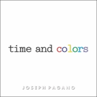 Joseph Pagano | Time and Colors