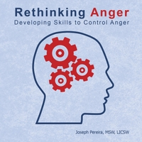 Joseph Pereira, MSW, LICSW | Rethinking Anger: Developing Skills to Control Anger