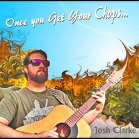 Josh Clarke | Once You Get Your Chops...