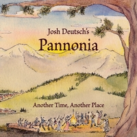 Josh Deutsch's Pannonia | Another Time, Another Place