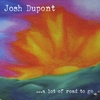 josh dupont: a lot of road to go