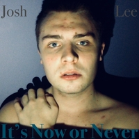 Josh Lee | It's Now or Never