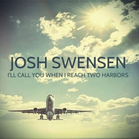 Josh Swensen | I'll Call You When I Reach Two Harbors