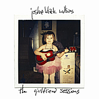 Joshua Black Wilkins | The Girlfriend Sessions