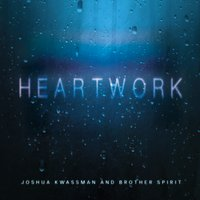 Joshua Kwassman & Brother Spirit | Heartwork