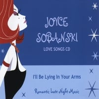 "Joyce Sobanski | Joyce    "" I'll be lying in your arms before long."""