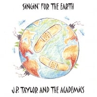 J. P. Taylor | Singin' for the Earth