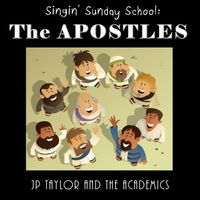 J P Taylor and the Academics | Singin' Sunday School: The Apostles