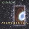 john rose: cosmogenesis