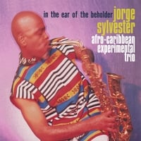 Jorge Sylvester Afro-Caribbean Experimental Trio: In the Ear of the Beholder