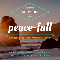 J. Scott McElroy & Marvin Adams | Peace-Full: Meditation Scriptures and Music