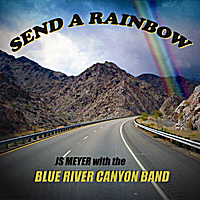 Js Meyer and the Blue River Canyon Band | Send A Rainbow
