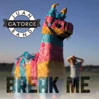 Juan Catorce Band: Break Me