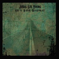 Jubal Lee Young | On a Dark Highway