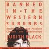 JUDITH BLACK: Banned in the Western Suburbs