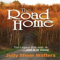 Judy Sheer Watters: The Road Home: The Legacy that was, is and is to Come