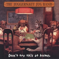 Juggernaut Jug Band | Don't Try This At Home