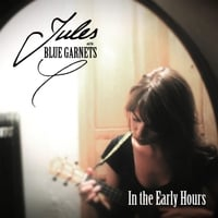 Jules and the Blue Garnets | In the Early Hours