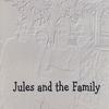 JULES AND THE FAMILY: Jules and the Family