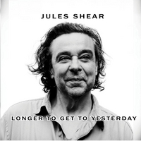 Jules Shear | Longer to Get to Yesterday