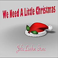 Julie Lendon Stone | We Need A Little Christmas