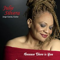 Julie Silvera: Because There Is You