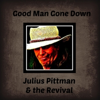 Julius Pittman & the Revival | Good Man Gone Down
