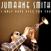 Jumaane Smith: I Only Have Eyes for You