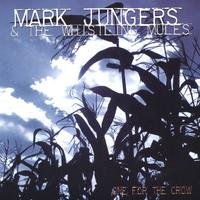 Mark Jungers & The Whistling Mules | One For The Crow